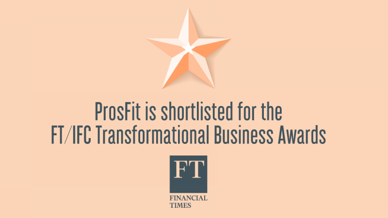 ProsFit is shortlisted for the FT/IFC  Transformational Business Awards 2019